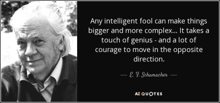 quote-any-intelligent-fool-can-make-things-bigger-and-more-complex-it-takes-a-touch-of-genius-e-f-schumacher-26-26-00